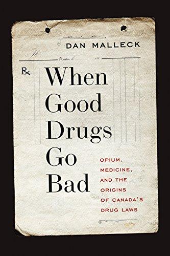When Good Drugs Go Bad: Opium, Medicine, and the Origins of Canada s Drug Laws (Hardback): Dan ...