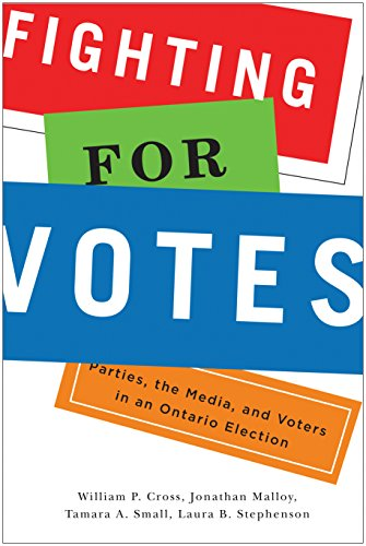 Fighting for Votes: Parties, the Media, and Voters in an Ontario Election (Hardback): William Cross...