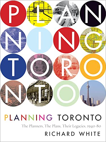 9780774829359: Planning Toronto: The Planners, The Plans, Their Legacies, 1940-80