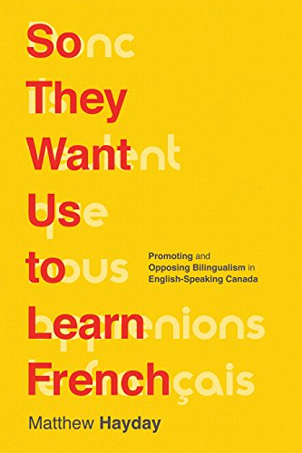9780774830041: So They Want Us to Learn French: Promoting and Opposing Bilingualism in English-Speaking Canada