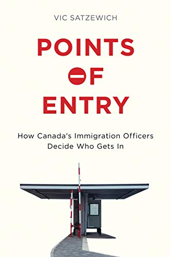 9780774830249: Points of Entry: How Canada's Immigration Officers Decide Who Gets In