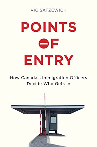 9780774830256: Points of Entry: How Canada's Immigration Officers Decide Who Gets In