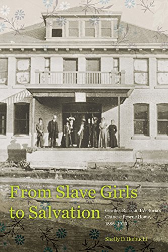 9780774830560: From Slave Girls to Salvation: Gender, Race, and Victoria's Chinese Rescue Home, 1886-1923