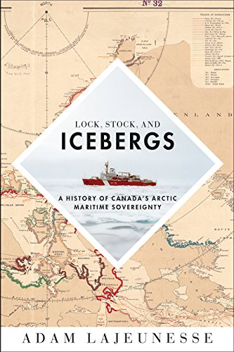 Lock, Stock, and Icebergs: A History of Canada s Arctic Maritime Sovereignty (Hardback): Adam ...
