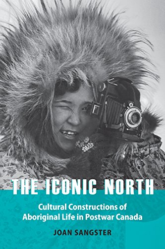 The Iconic North: Cultural Constructions of Aboriginal Life in Postwar Canada: Joan Sangster