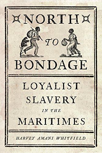 North to Bondage: Loyalist Slavery in the Maritimes (Hardback): Harvey Amani Whitfield