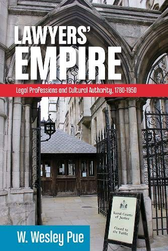 Lawyers' Empire: Legal Professionals and Cultural Authority, 1780-1950 (Hardcover): W. Wesley ...