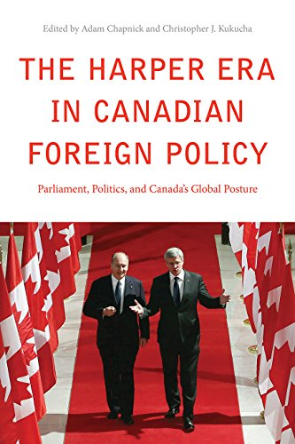 The Harper Era in Canadian Foreign Policy: Parliament, Politics, and Canada's Global Posture: ...