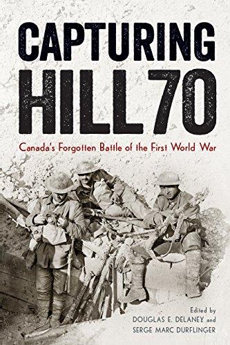 Capturing Hill 70: Canada's Forgotten Battle of the First World War: Douglas E. Delaney