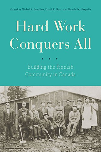 Hard Work Conquers All: Building the Finnish Community in Canada: Michel S. Beaulieu