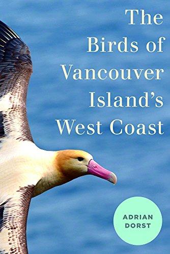 The Birds of Vancouver Island's West Coast: Adrian Dorst
