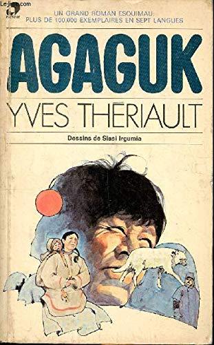 Agaguk: Un Grand Roman Esquimau (French Edition): Yves Theriault; Illustrator-Siasi