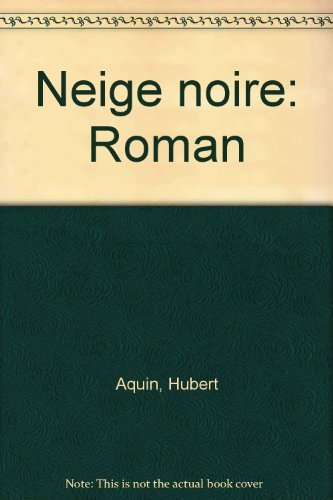 9780775301106: Neige noire: Roman [Paperback] by Aquin, Hubert
