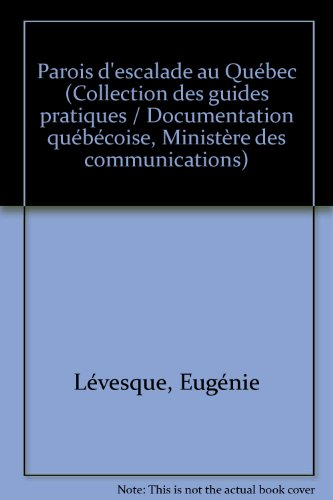 Parois, d'escalade au Quebec (Collection des guides pratiques) (French Edition): Eugenie ...