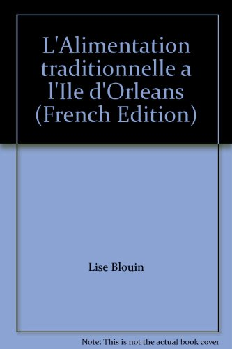 L'Alimentation traditionnelle a l'Ile d'Orleans (French Edition): n/a