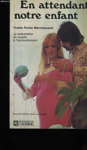 En Attendant notre Enfant: La Preparation du couple a l'accouchement: Yvette Pratte ...