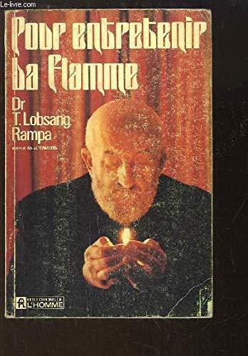 Pour entretenir la flamme: T. Lobsang Rampa