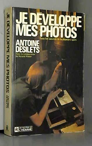 Je Developpe Mes Photos: Tous Les Secrets De La Chambre Noire: Desilets, Antoine
