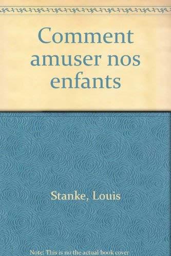 Comment amuser nos enfants (French Edition): Louis Stanke