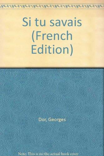 Si tu savais (French Edition): Dor, Georges