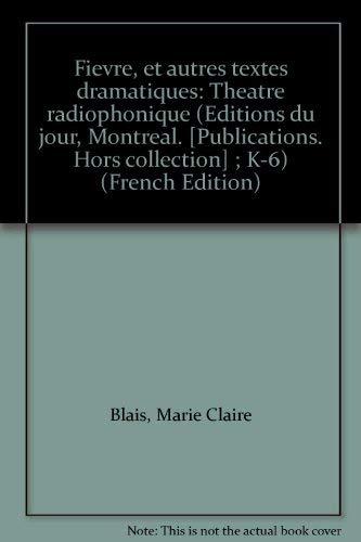 Fievre, et autres textes dramatiques: Theatre radiophonique (Editions du jour, Montreal. [...