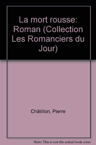 La mort rousse: Roman (Collection Les Romanciers du jour ; R-114) (French Edition) (0776006223) by Chatillon, Pierre