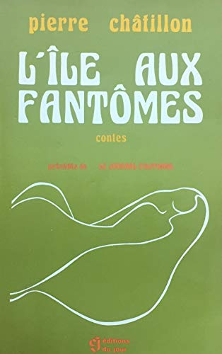 L'ile aux fantomes: Contes, precedes de Le journal d'automne (Collection Les Romanciers du jour) (French Edition) (0776007432) by Chatillon, Pierre
