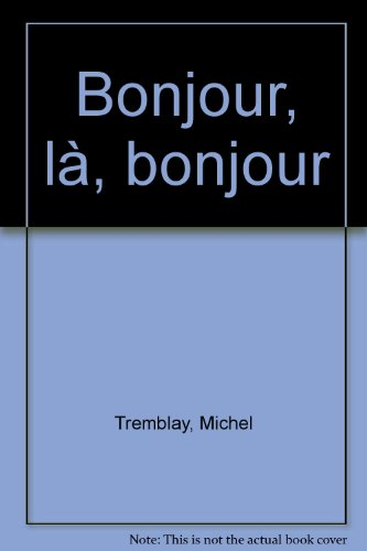 Bonjour, là, bonjour (Collection Theatre canadien ; 41) (French Edition) (0776100408) by Tremblay, Michel