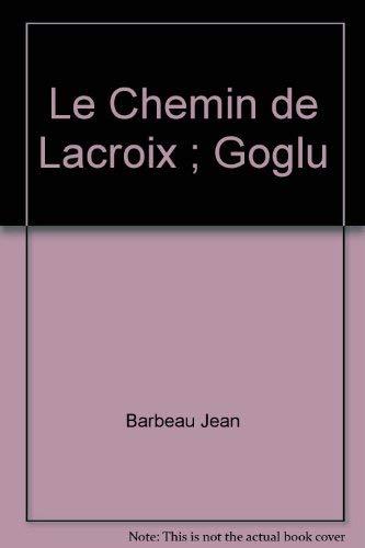 Le chemin de Lacroix ; Goglu (Theatre/Lemeac): Barbeau, Jean