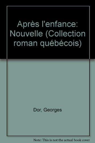 Apres l'enfance: Nouvelle (Collection Roman quebecois ;: Dor, Georges