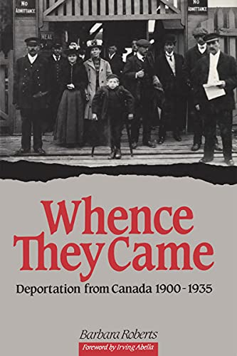 Whence They Came: Deportation from Canada 1900 - 1935 (NONE) (9780776601632) by Barbara Roberts