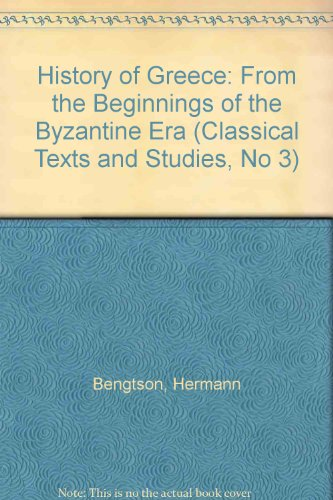 History of Greece: From the Beginnings to the Byzantine Era (Classical Texts and Studies, No 3): ...
