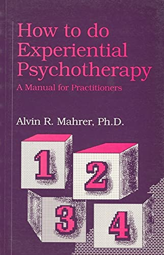 How to Do Experiential Psychotherapy: A Manual for Practitioners: Mahrer, Alvin R.
