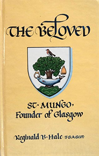 The Beloved: St. Mungo, Founder of Glasgow: Reginald B. Hale