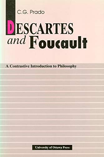 Descartes and Foucault: A Contrastive Introduction to Philosophy: Prado, C. G.