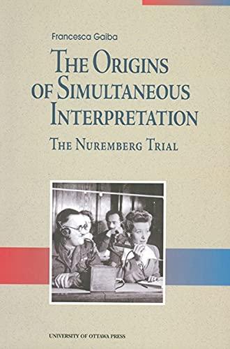 9780776604572: The Origins of Simultaneous Interpretation: The Nuremberg Trial
