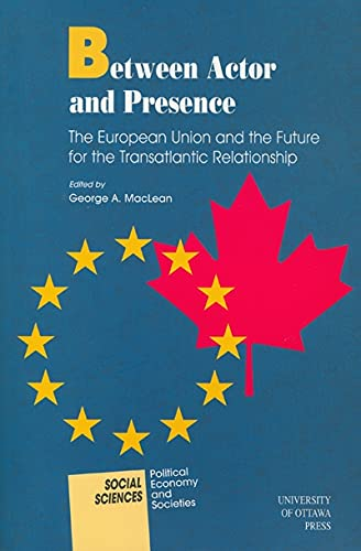9780776605289: Between Actor and Presence: The European Union and the Future for the Transatlantic Relationship (Social Sciences)