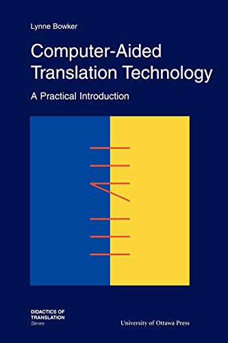 Computer-Aided Translation Technology: A Practical Introduction: Bowker, Lynne