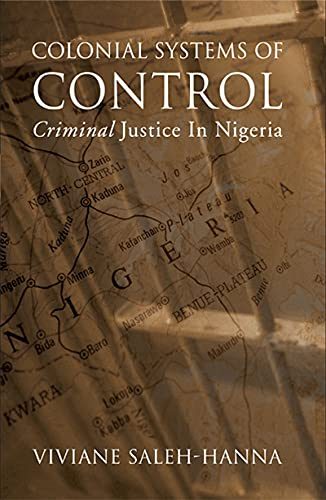 9780776606668: Colonial Systems of Control: Criminal Justice in Nigeria (Alternative Perspectives in Criminology)