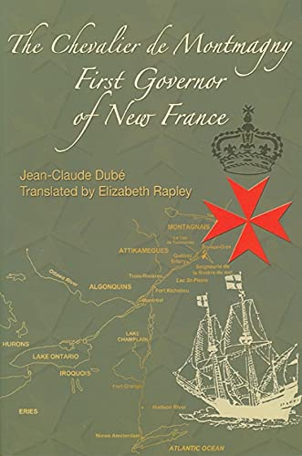 The Chevalier De Montmagny: First Governor of New France (Hardback): Jean-Claude Dube