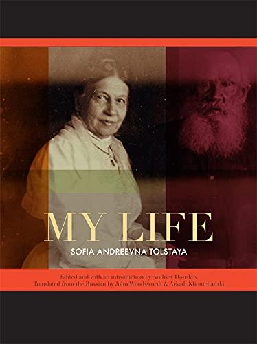 My Life: The Memoirs of Sofia Andreevna Tolstaya (Hardback): Sofia Andreevna Tolstaya