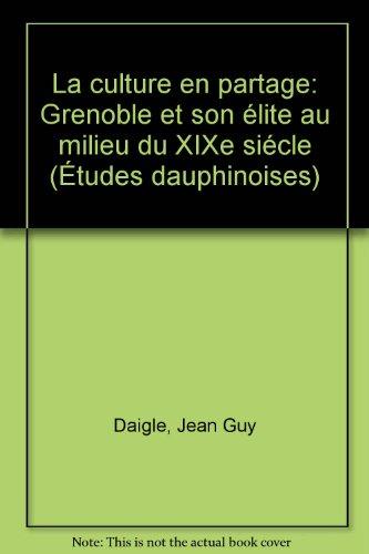 9780776650074: La culture en partage: Grenoble et son élite au milieu du XIXe siècle (Études dauphinoises) (French Edition)