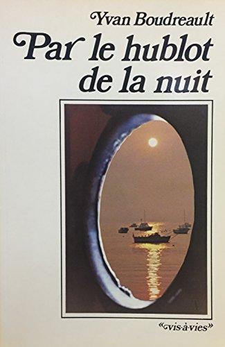 Par Le Hublot De La Nuit: BOUDREAULT Yvan /