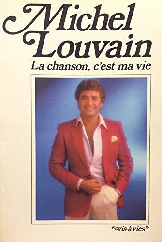 Michel Louvain: La chanson, c'est ma vie: Louvain, Michel