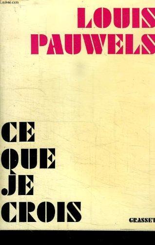 Ce que je crois (French Edition): Pauwels, Louis