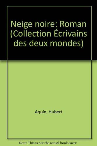 9780777701027: Neige noire: Roman (Collection Écrivains des deux mondes) (French Edition)