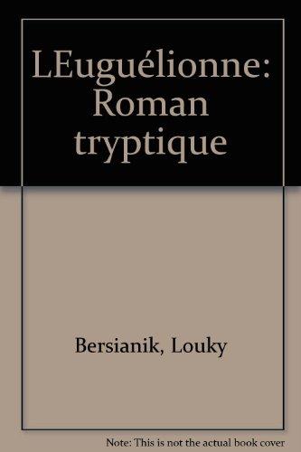 L'Euguelionne: Roman triptyque (French Edition): Bersianik, Louky