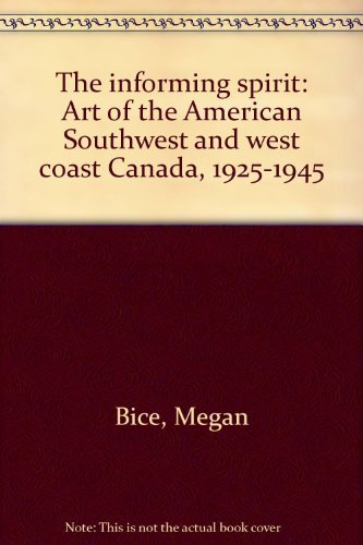 The Informing Spirit: Art of the American Southwest and West Coast Canada, 1925-1945