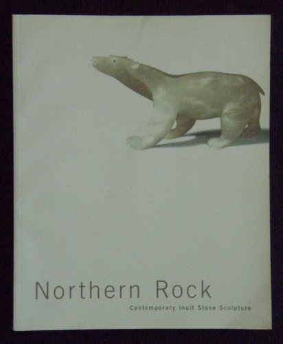 Northern Rock: Contemporary Inuit Stone Sculpture: Gustavison, Susan J