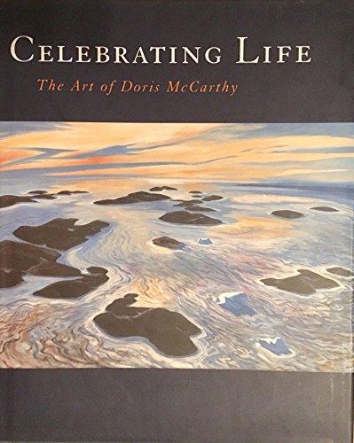 Celebrating Life The Art of Doris McCarthy: McCarthy, Doris